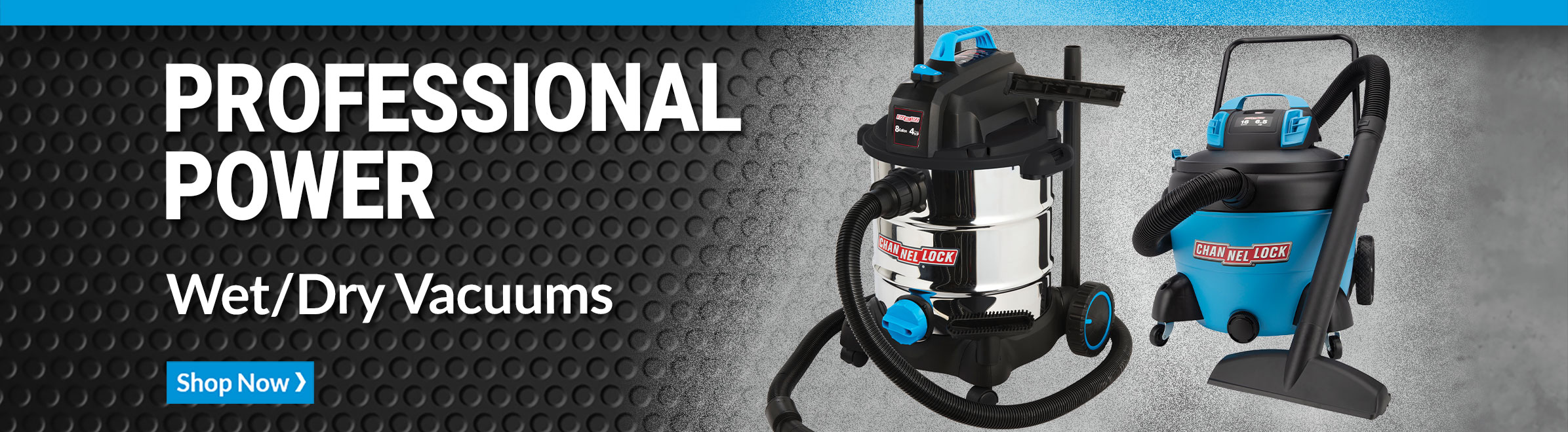 Professional power. Wet/dry vacuums. Shop Now